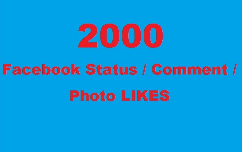 give you 2K Facebook Status or Comment or Photo LIKES