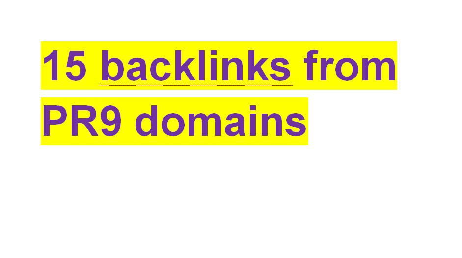 manually produce 15 backlinks from PR9 domains