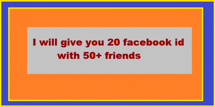 give you 20 facebook id with 50+ friends and many confirmation friend request