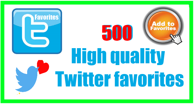 Will add get you 500 High quality Twitter favorites