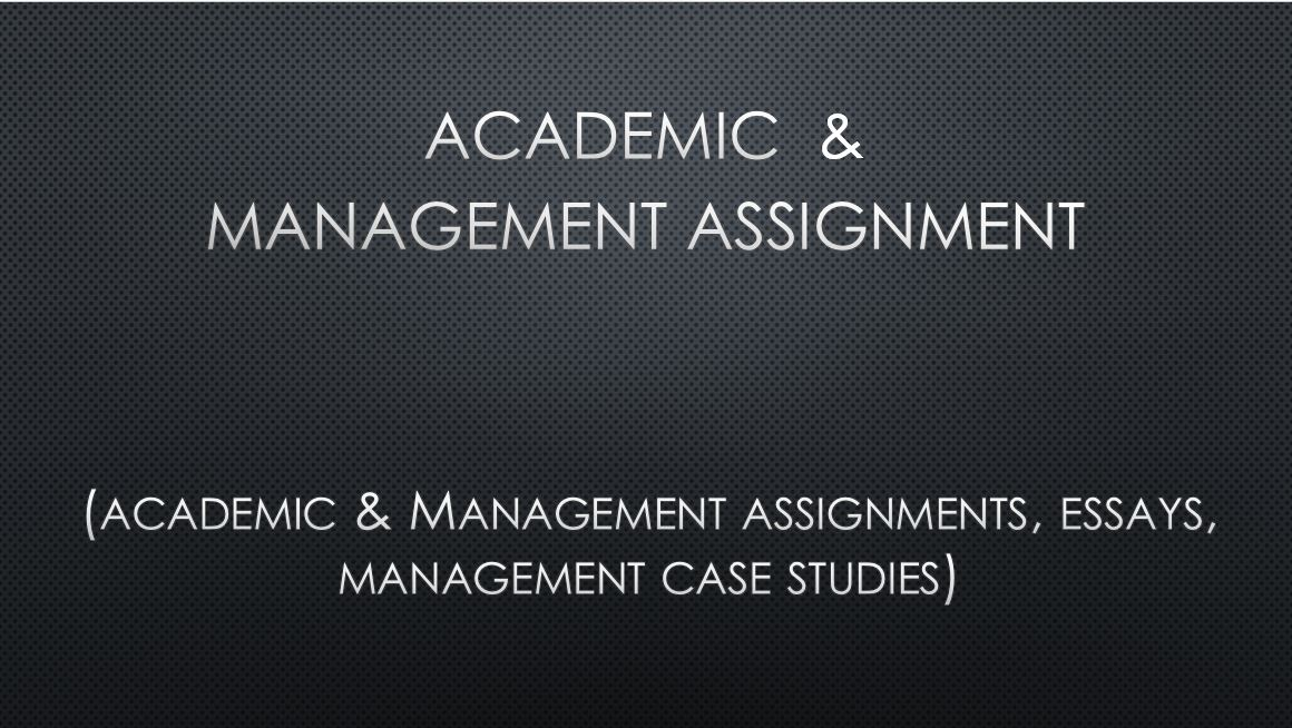 do academic & management assignment.