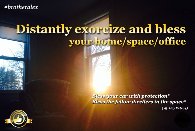 distantly exorcise and bless your house/space