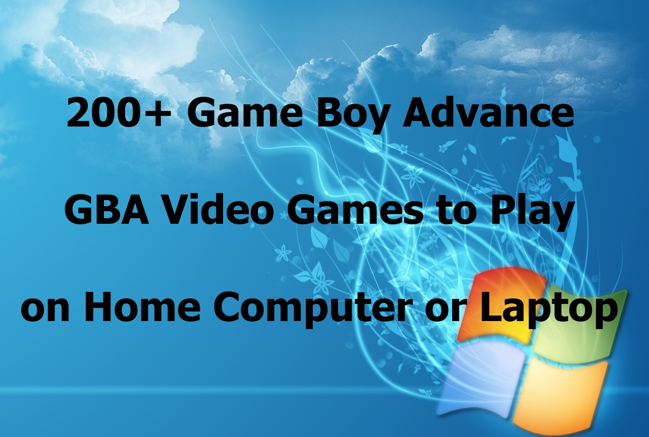 give 200 GBA Game Boy Advance Video Games for PC Computer or Laptop