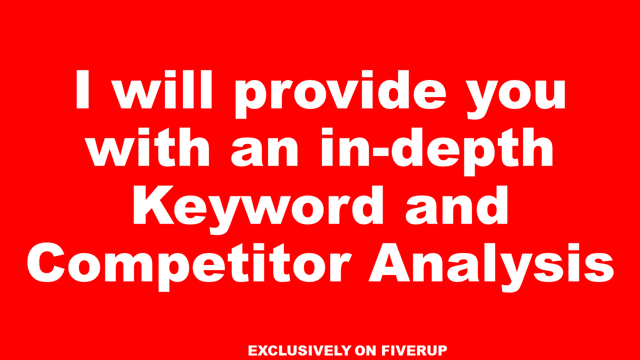 provide you with an in-depth Keyword and Competitor Analysis