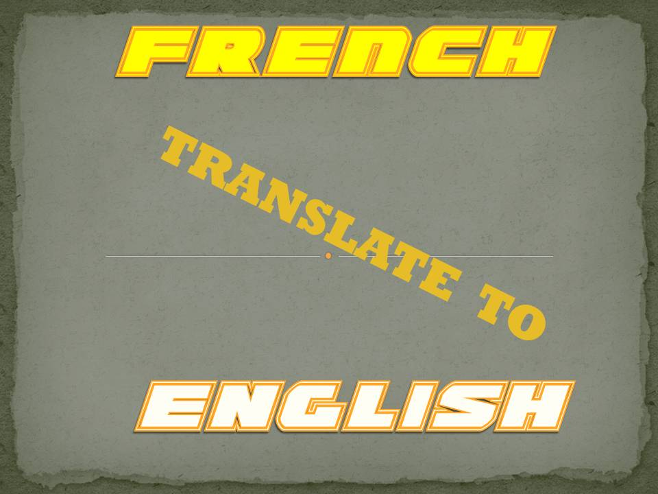 translate up to 300 words from French to English