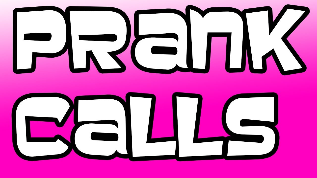 prank call anyone