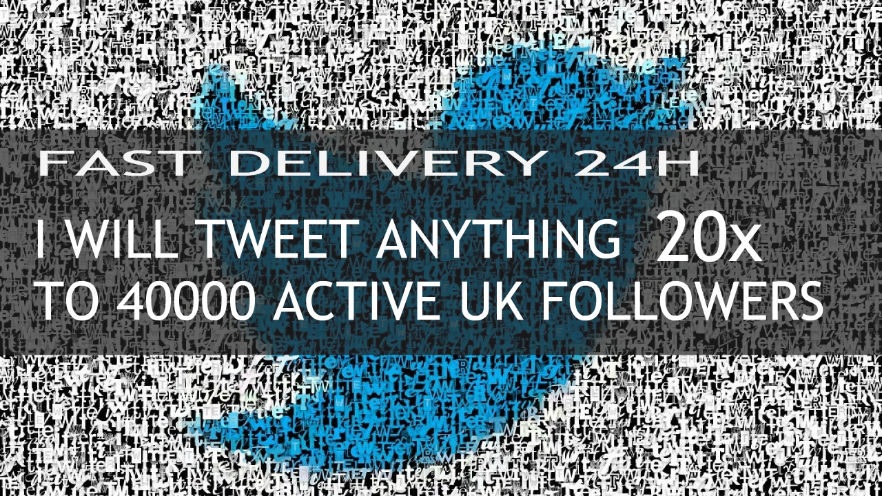 tweet you anything to 40000 active UK followers