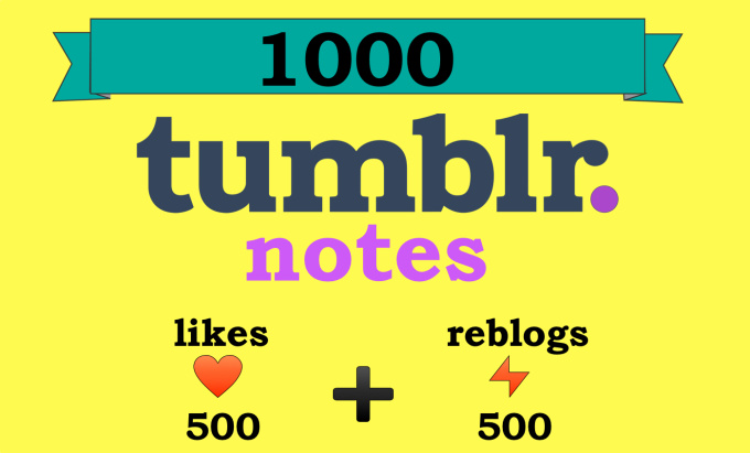 add 1000 Tumblr notes 500 Likes and 500 Reblogs