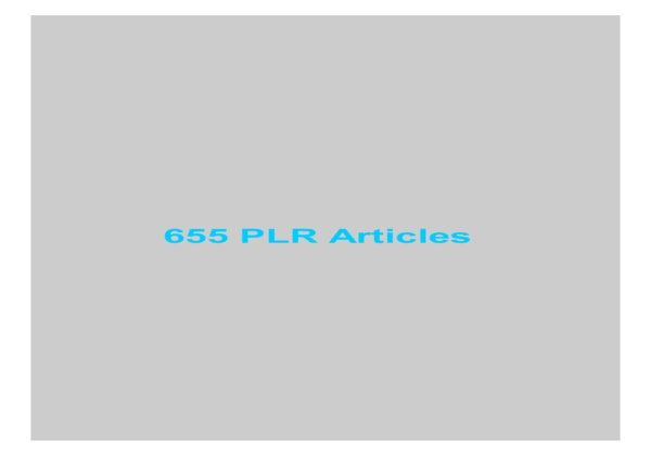 give 655 PLR Articles