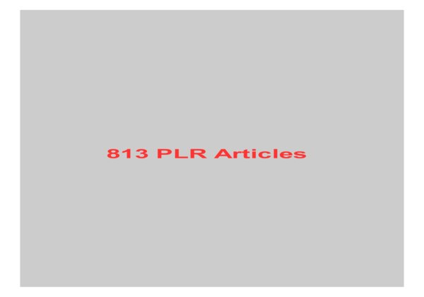 give 813 PLR Articles
