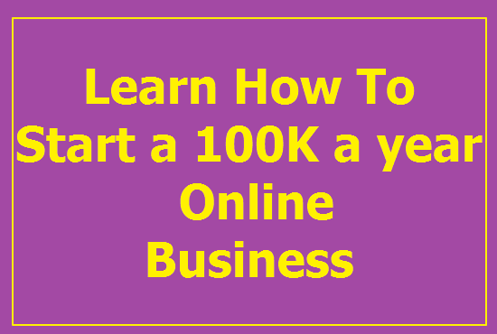 show you how to start a 100k a year online Business
