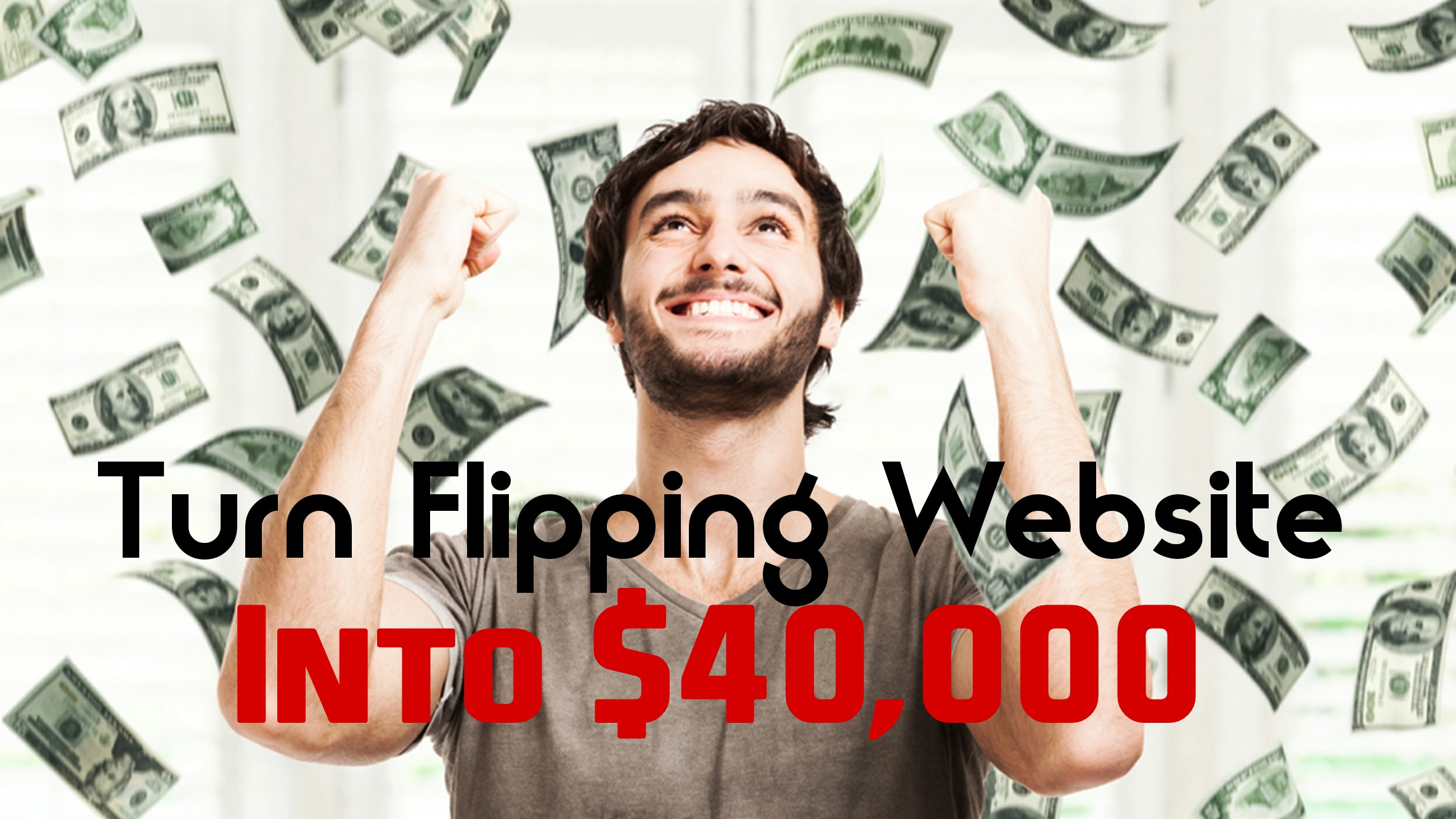 Teach You How To Turn Flipping Website Into A $40,000 A month