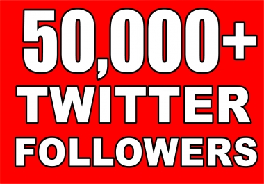 deliver 50,000 twitter followers real nondrop in 24 hours