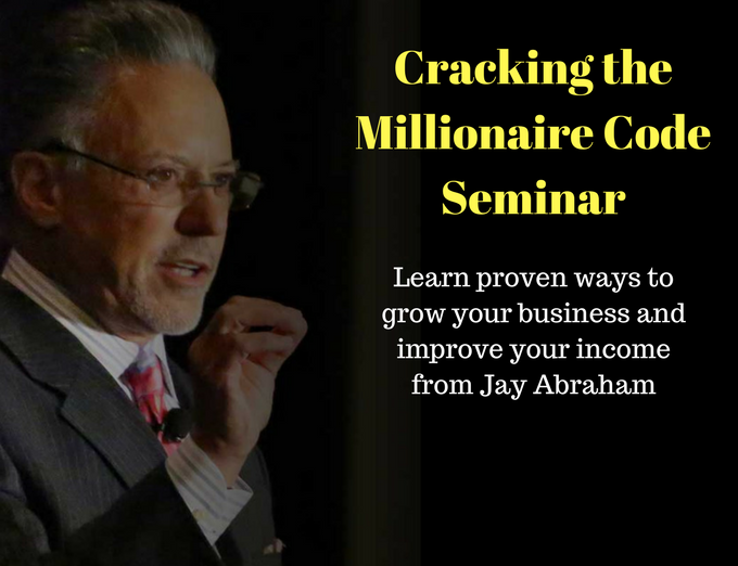 send my note about Cracking the Millionaire Code Seminar by Jay Abraham