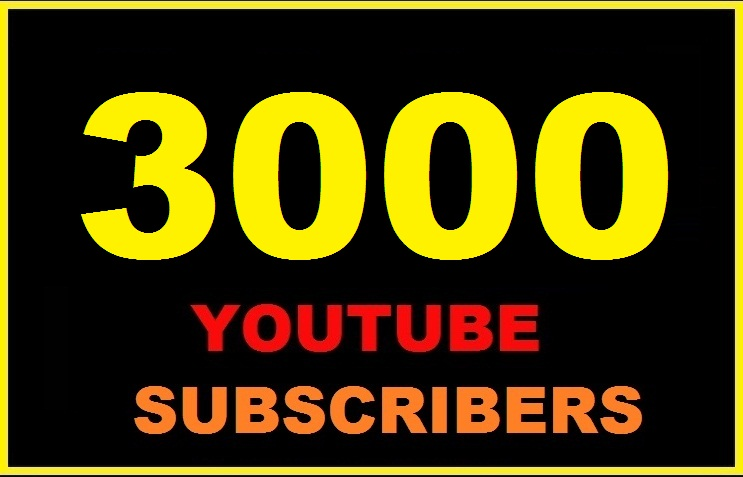 give 3000 youtube subscribers