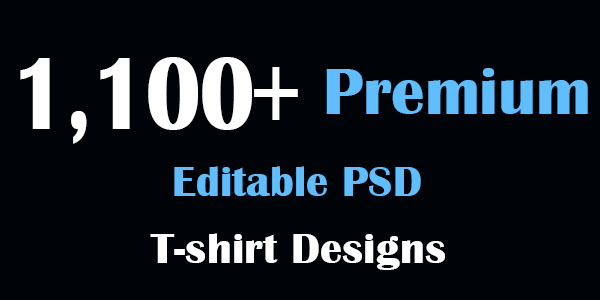 give you  1,100+ Premium Editable PSD T-Shirt Designs