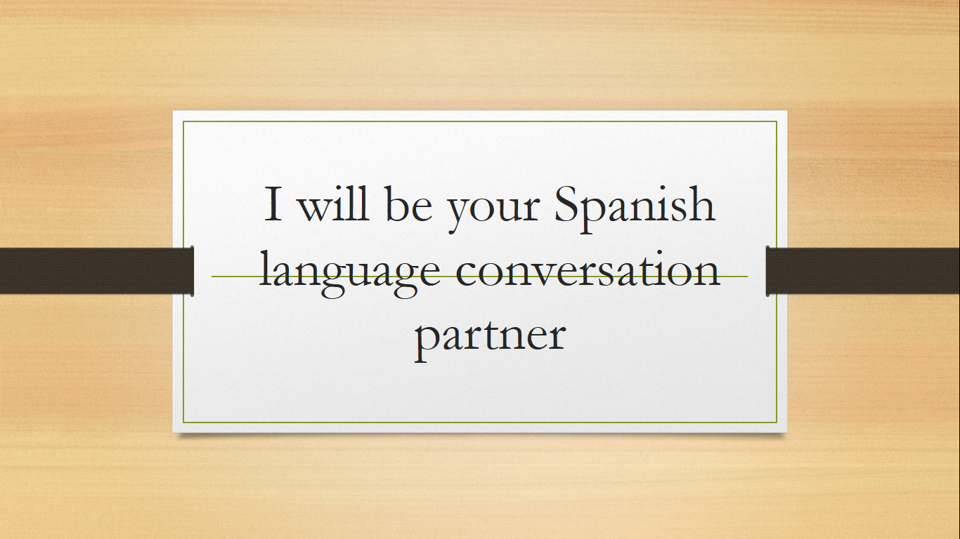 be your Spanish language conversation partner