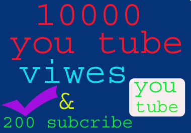 give 10000 youtube viwes and 200 subcribe