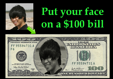 put your face on a 100 dollar bill