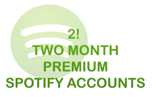 give you two, 2 month spotify premium accounts