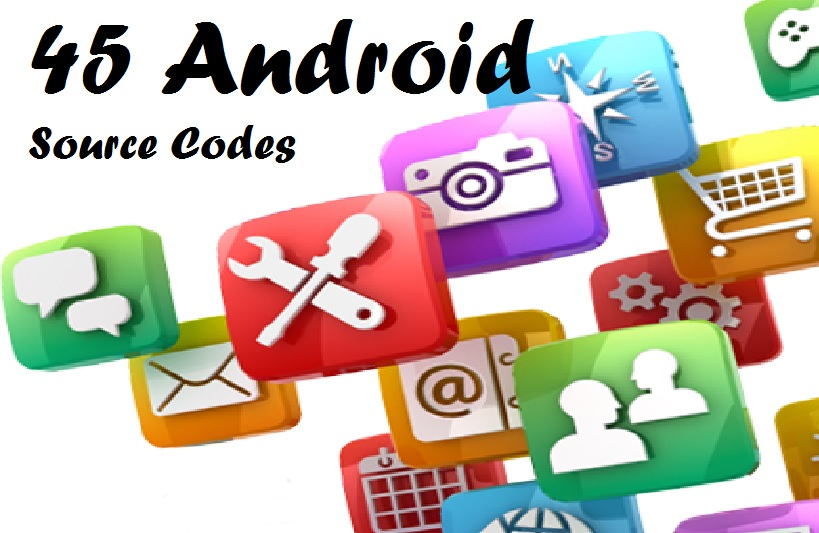give you 45 Android Source Codes