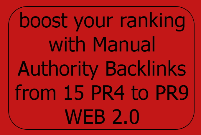 boost your ranking with Manual Authority Backlinks from 15 PR4 to PR9 WEB 2.0
