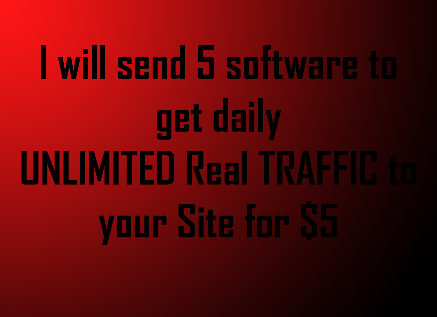 send 5 software to get daily UNLIMITED Real TRAFFIC to your Site