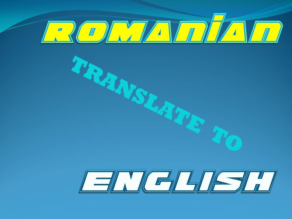 translate up to 500 words Romanian to English