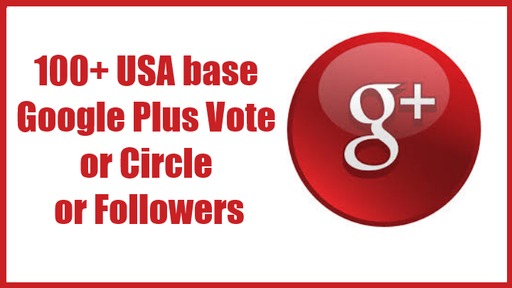Add 100+ USA base Google Plus Vote or Circle or Followers
