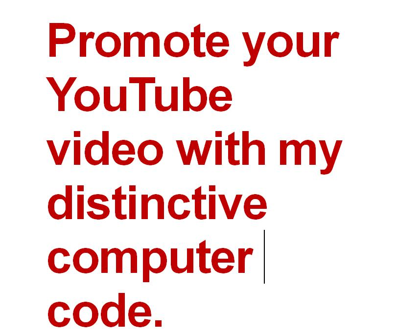 promote your YouTube video with my distinctive computer code