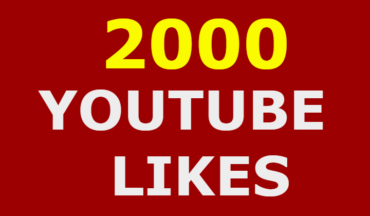 2k 2000 youtube likes super fast
