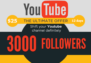 boost definitely 3000 Subscribers to your Youtube channel