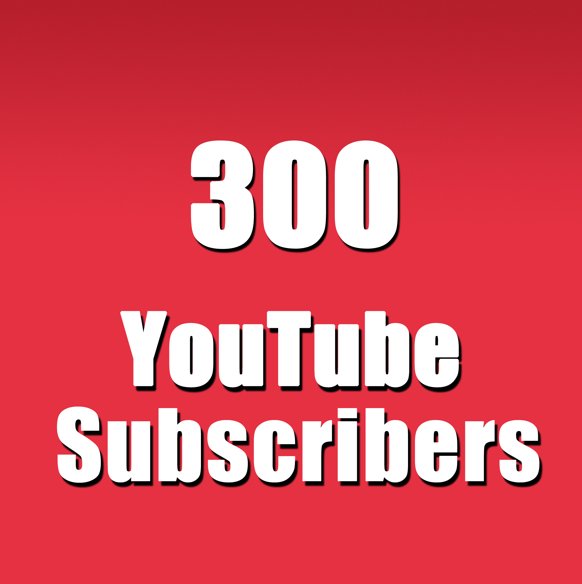 give +300 High Quality YouTube Channel Subscribers