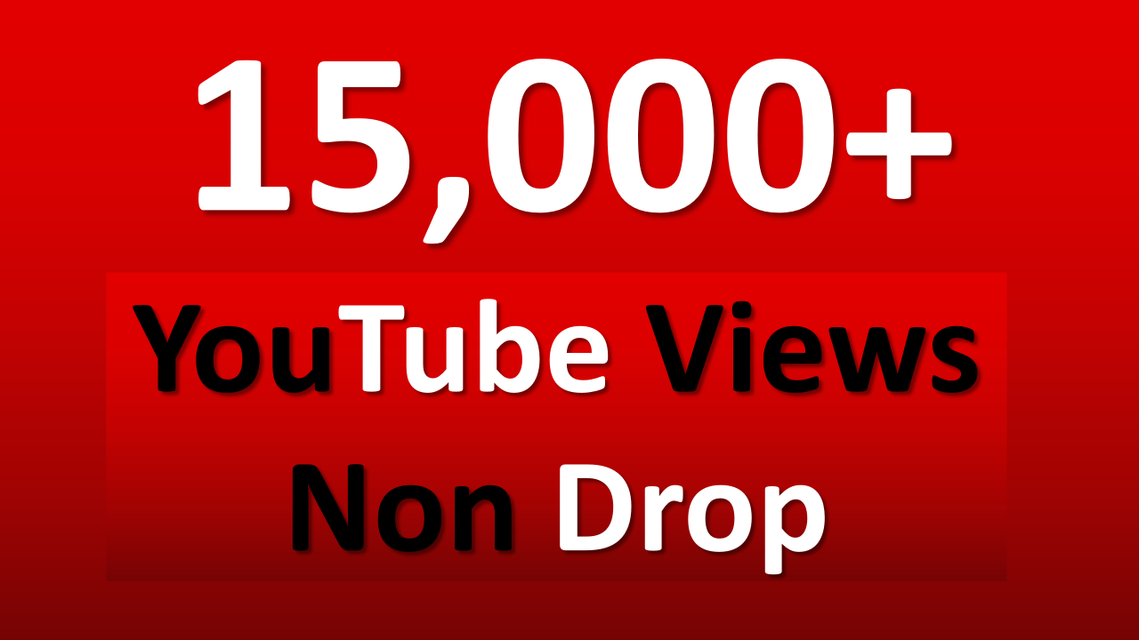 15000 + High Quality Views Fully safe with Ultra Speed