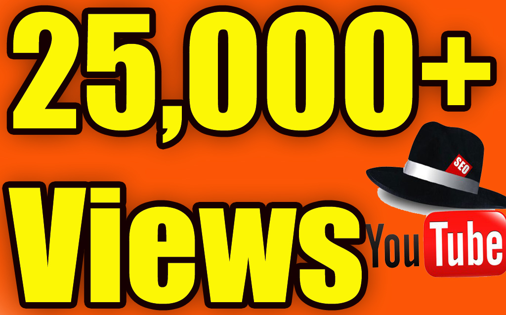 Get 25,000 HIGH QUALITY YouTube Video Views