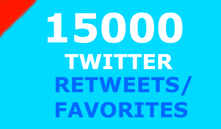 15000 twitter retweets and 15000 favorites