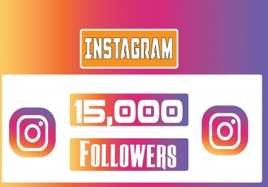 give 15000 instagram followers permanent and 15000 instagram likes