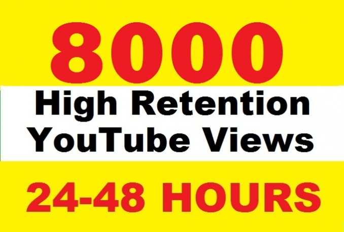give you 8000+ Real High Retention YouTube views