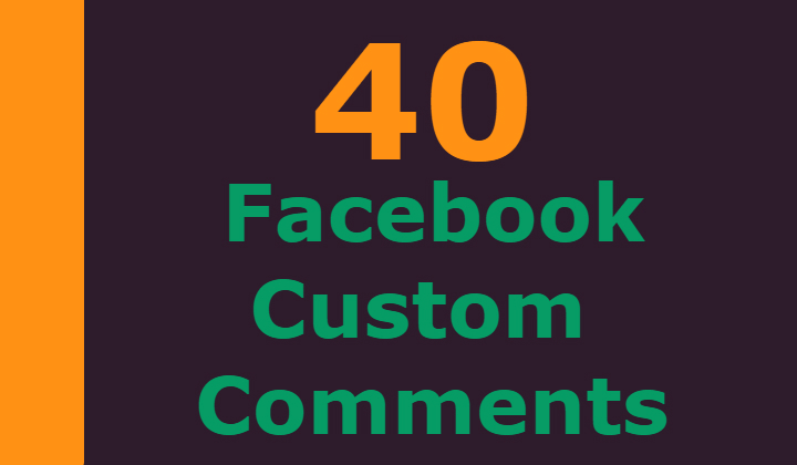 40 FACEBOOK CUSTOM COMMENTS +100 LIKES