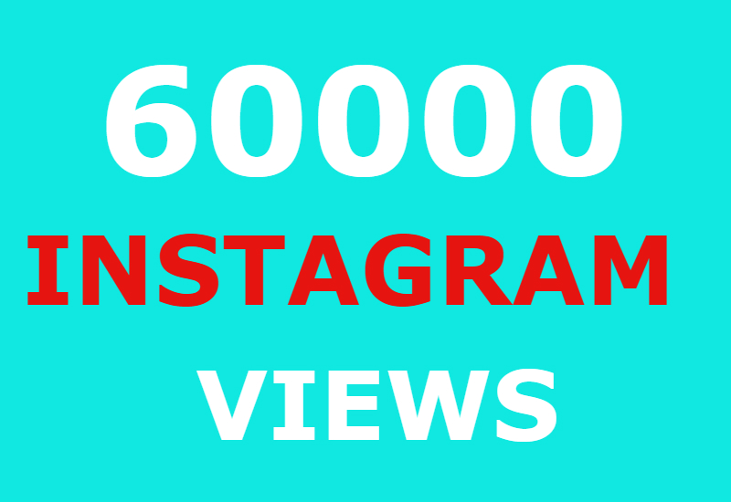 60000 instagram views and 5000 instagram likes