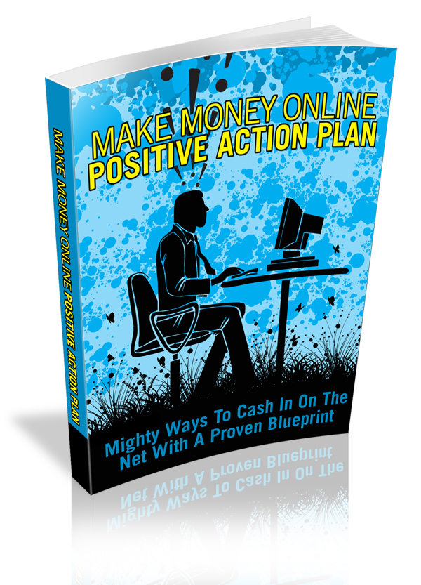 show you how to make money online with a positive action plan mighty way to cash in on the net with a proven blueprint