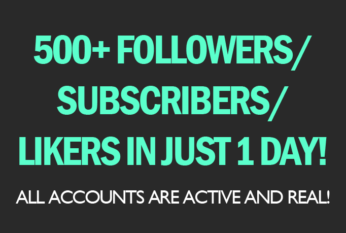 give you 500 followers, subscribers, or likers in just a day