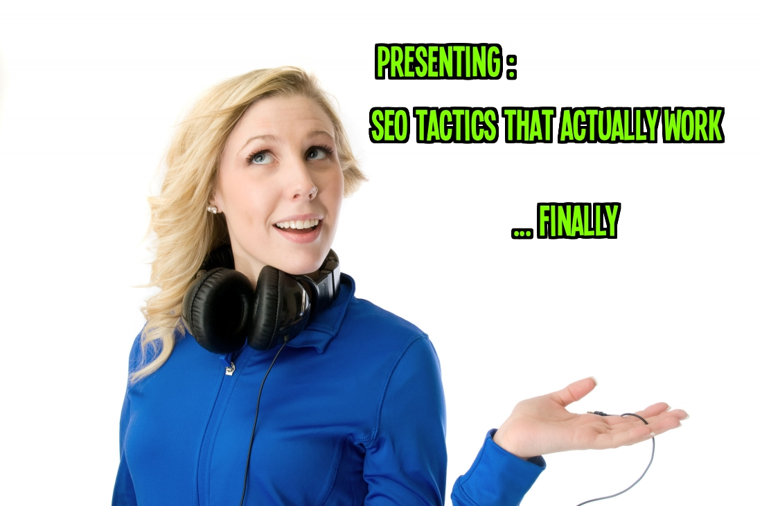 give you SEO DOMINATION tactics for 2014. No fluff, just EXACTLY what works for pure rankings..
