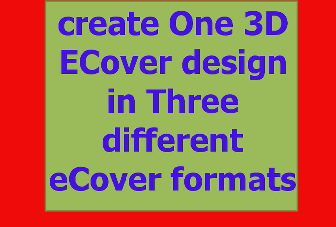 create One 3D ECover design in Three different eCover formats of your Taste