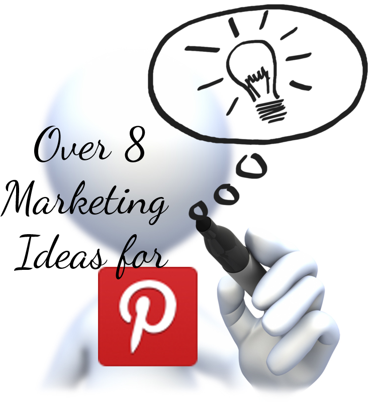 give you over 8 marketing ideas for PINTEREST