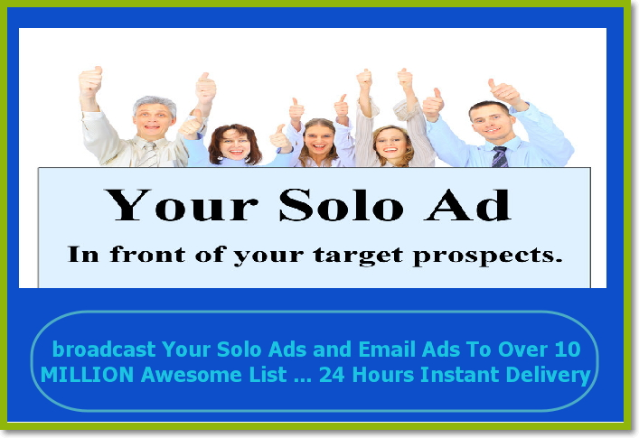 broadcast Your Solo Ads and Email Ads To Over 10 MILLION Awesome List