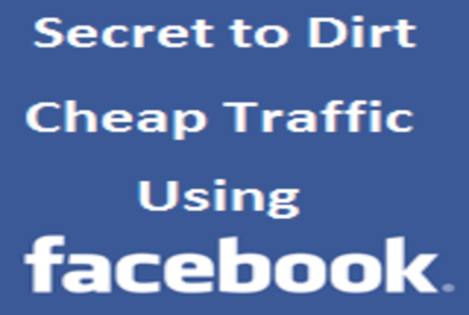 Show You The Secret to Dirt Cheap Traffic Using Facebook Ads