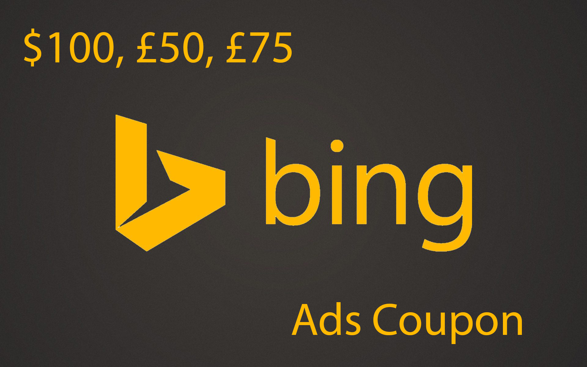 give you  £75, £50, $100 Bing ads coupon