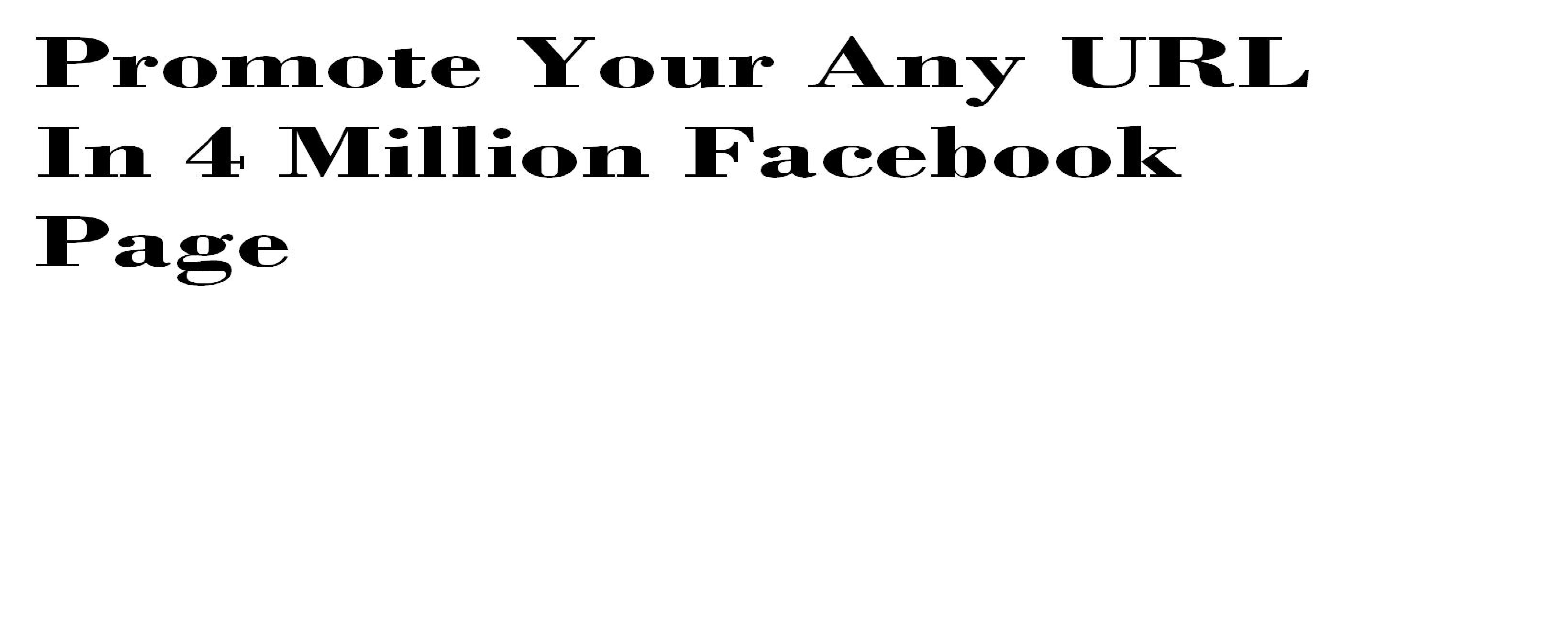 promote your any URL in 4 million Facebook page