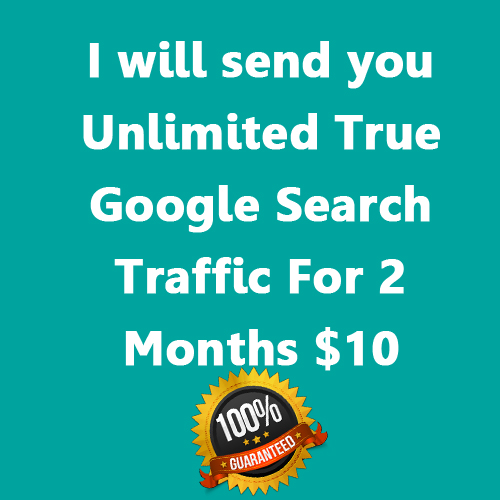 send you Unlimited True Google Search Traffic